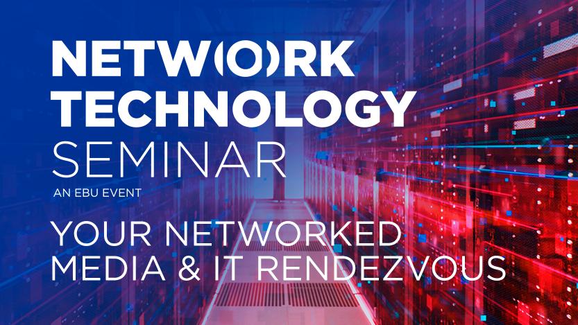 EBU Technology & Innovation - Network Technology Seminar 2019